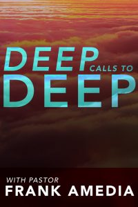 Deep Calls To Deep with Pastor Frank Amedia