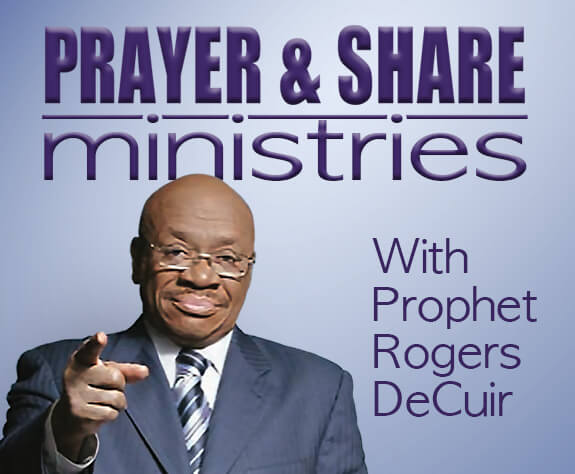 Prayer & Share Ministries with Prophet Rogers DeCuir